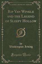 Rip Van Winkle and the Legend of Sleepy Hollow (Classic Reprint)
