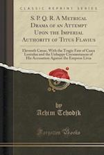 S. P. Q. R. a Metrical Drama of an Attempt Upon the Imperial Authority of Titus Flavius af Achim Tchodjk