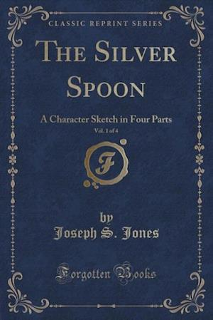 The Silver Spoon, Vol. 1 of 4 af Joseph S. Jones