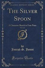 The Silver Spoon, Vol. 1 of 4 af Joseph S. Jones