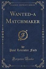 Wanted-A Matchmaker (Classic Reprint)