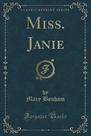 Miss. Janie (Classic Reprint) af Mary Bonham