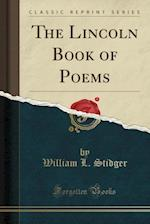 The Lincoln Book of Poems (Classic Reprint)