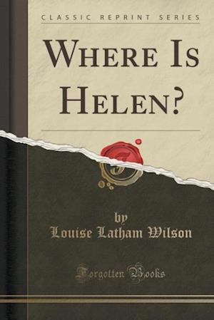 Where Is Helen? (Classic Reprint) af Louise Latham Wilson