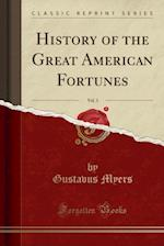 History of the Great American Fortunes, Vol. 3 (Classic Reprint)