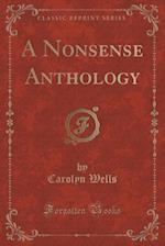 A Nonsense Anthology (Classic Reprint)
