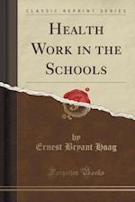 Health Work in the Schools (Classic Reprint)