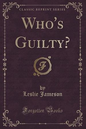 Who's Guilty? (Classic Reprint) af Leslie Jameson