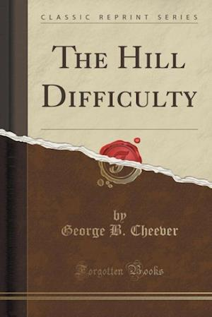 The Hill Difficulty (Classic Reprint) af George B. Cheever