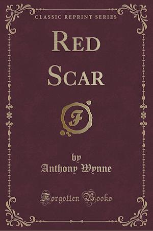 Red Scar (Classic Reprint) af Anthony Wynne