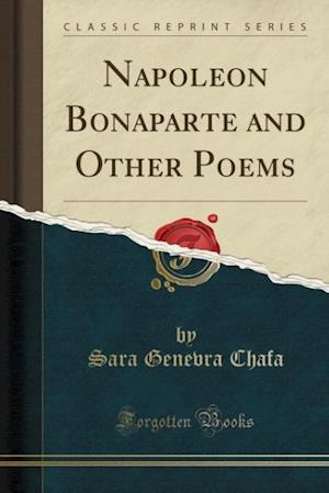 Napoleon Bonaparte and Other Poems (Classic Reprint) af Sara Genevra Chafa