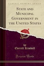 State and Municipal Government in the United States (Classic Reprint)