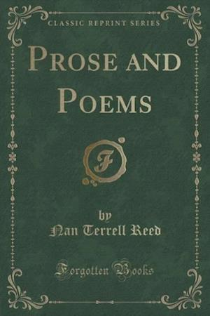 Prose and Poems (Classic Reprint) af Nan Terrell Reed
