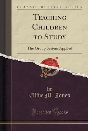 Teaching Children to Study af Olive M. Jones