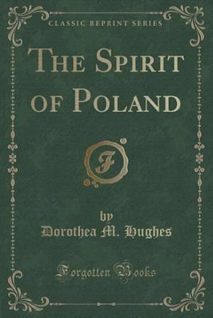 The Spirit of Poland (Classic Reprint) af Dorothea M. Hughes