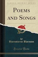 Poems and Songs (Classic Reprint)