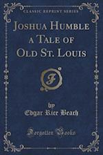 Joshua Humble a Tale of Old St. Louis (Classic Reprint) af Edgar Rice Beach