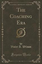 The Coaching Era (Classic Reprint)