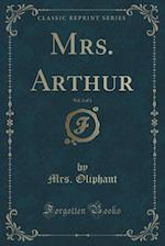 Mrs. Arthur, Vol. 3 of 3 (Classic Reprint)