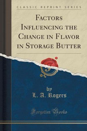 Factors Influencing the Change in Flavor in Storage Butter (Classic Reprint) af L. a. Rogers