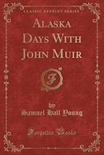 Alaska Days with John Muir (Classic Reprint)
