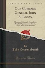 Our Comrade General John A. Logan