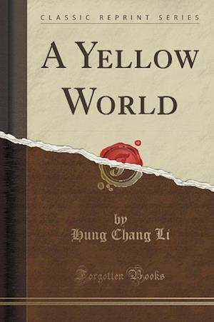 A Yellow World (Classic Reprint) af Hung Chang Li