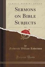 Sermons on Bible Subjects, Vol. 3 of 3 (Classic Reprint)