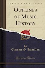 Outlines of Music History (Classic Reprint)