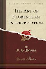 The Art of Florence an Interpretation (Classic Reprint)
