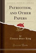 Patriotism, and Other Papers (Classic Reprint)