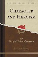 Character and Heroism (Classic Reprint)
