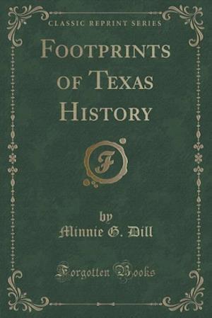 Footprints of Texas History (Classic Reprint) af Minnie G. Dill