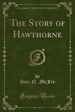 The Story of Hawthorne (Classic Reprint) af Inez N. McFee