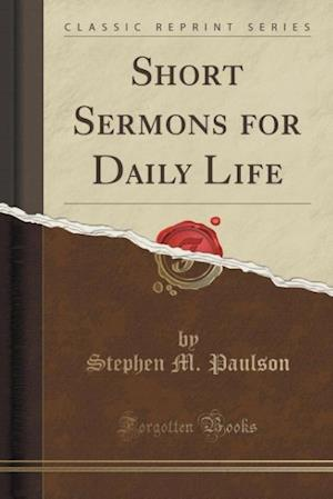 Short Sermons for Daily Life (Classic Reprint) af Stephen M. Paulson