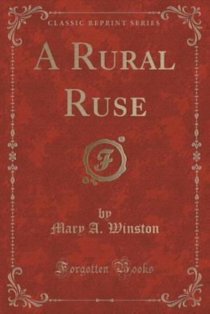 A Rural Ruse (Classic Reprint) af Mary a. Winston