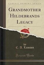 Grandmother Hildebrands Legacy, Vol. 1 (Classic Reprint)