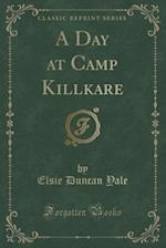 A Day at Camp Killkare (Classic Reprint) af Elsie Duncan Yale