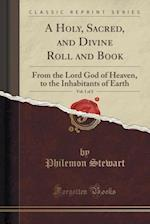 A Holy, Sacred, and Divine Roll and Book, Vol. 1 of 2