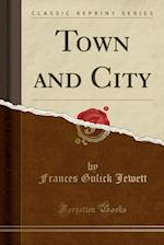 Town and City (Classic Reprint)