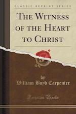 The Witness of the Heart to Christ (Classic Reprint)