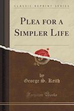 Plea for a Simpler Life (Classic Reprint)
