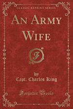 An Army Wife (Classic Reprint) af Capt Charles King