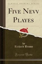 Five Nevv Playes (Classic Reprint)