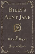 Billy's Aunt Jane (Classic Reprint) af Willis N. Bugbee
