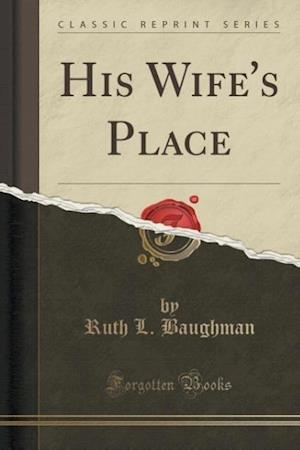 His Wife's Place (Classic Reprint) af Ruth L. Baughman