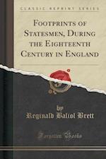Footprints of Statesmen, During the Eighteenth Century in England (Classic Reprint) af Reginald Baliol Brett