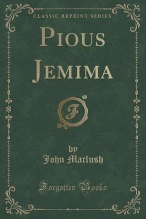 Pious Jemima (Classic Reprint) af John Maclush