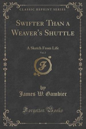 Swifter Than a Weaver's Shuttle, Vol. 2 af James W. Gambier