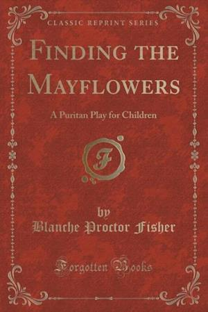 Finding the Mayflowers af Blanche Proctor Fisher